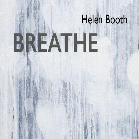 B R E A T H E  by Helen Booth