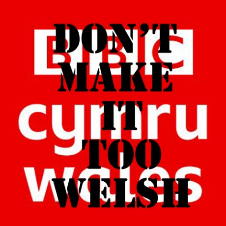 Don't Make It Too Welsh